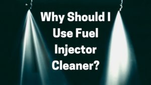 Why Should I Use Fuel Injector Cleaner